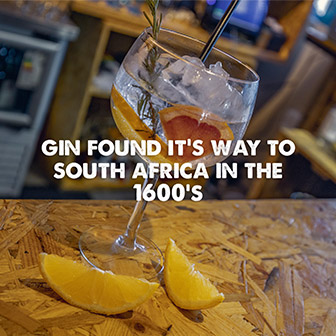 Gin found its way to South Africa in the 1600's